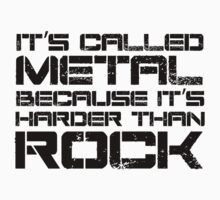 It's called metal, because it's harder than rock by SlubberBub