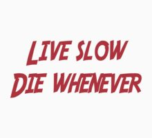 Live slow Die whenever by SlubberBub