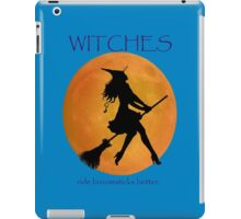 Witches ride broomsticks better iPad Case/Skin