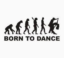 Evolution dancing born to dance by Designzz