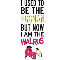 I Used To Be The Eggman, But Now I Am The Walrus | The Beatles Photographic Print