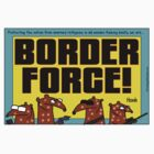 Border Force! by firstdog