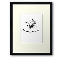 Id rather be at sea Framed Print