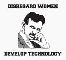 Nikola Tesla - Disregard women, develop technology. by PuppaBear27