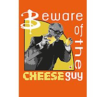 Beware of the cheese guy Photographic Print