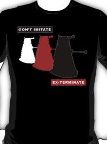 Don't imitate, EX-TERMINATE! T-Shirt