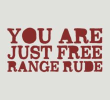 You are just free range rude by Laura Spencer