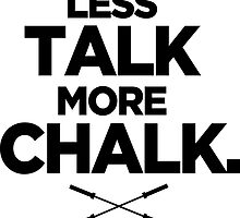 Less Talk More Chalk. by Quik86