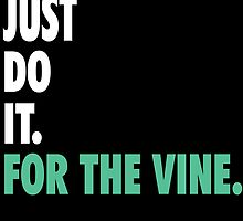 Just Do It For the Vine by hipsterapparel