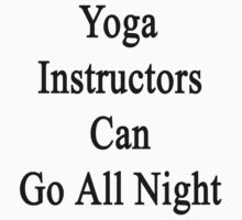 Yoga Instructors Can Go All Night  by supernova23