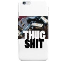 Thug Shit iPhone Case/Skin