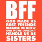 BFF GOD Made Us Best Friends Because.... by cerenimo