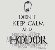 don't keep calm and.. HODOR HODOR HODOR by FandomizedRose