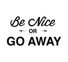 BE NICE or GO AWAY by aazealand