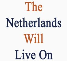 The Netherlands Will Live On  by supernova23