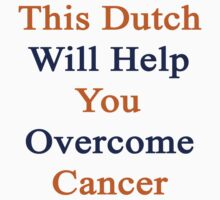 This Dutch Will Help You Overcome Cancer  by supernova23
