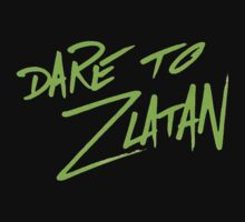 DARE TO ZLATAN green text by Floris155