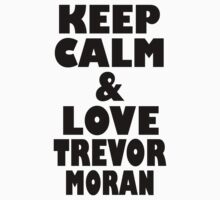 Keep Calm & Love Trev by samauletta