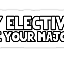 My Electives are your Majors Sticker