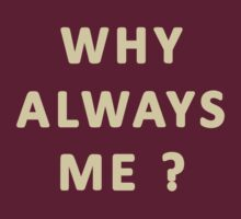 Why Always Me by SkunkApe