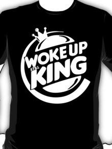 Woke Up Still King  T-Shirt