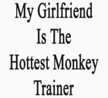 My Girlfriend Is The Hottest Monkey Trainer  by supernova23