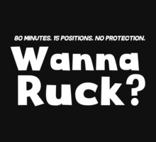 Rugby: 80 minutes, 15 positions, no protection. Wanna ruck? T-Shirt