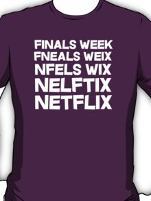 Finals week. Netflix. T-Shirt