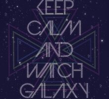 Keep calm and watch galaxy by comtesse