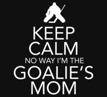 Keep Calm Goalie Mom Tee - White type by dmbdesigns