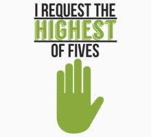 I Request the Highest of Fives by RumShirt