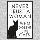Never Trust A Woman, Who Doesn't Like Cats. by stevebluey