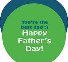 You're the best dad Happy Father's Day Blue Green by Bemmygail Abanilla