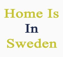 Home Is In Sweden  by supernova23
