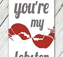 You're my Lobster by peasandkaris