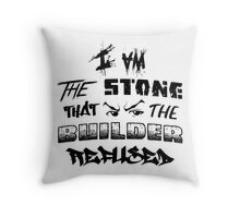 I Am the Stone that the Builder Refused Throw Pillow
