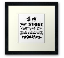 I Am the Stone that the Builder Refused Framed Print