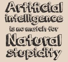 Artificial intelligence is no match for natural stupidity. by SlubberBub