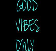 Good Vibes Only by hipsterapparel