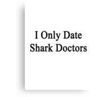 I Only Date Shark Doctors  Canvas Print
