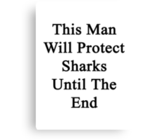 This Man Will Protect Sharks Until The End  Canvas Print