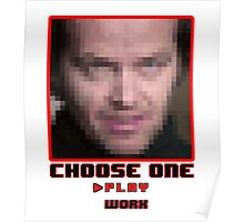 Work? Play? Choose Wisely. Poster