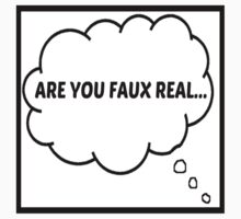 ARE YOU FAUX REAL by inoursociety