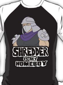 Shredder Is My Homeboy T-Shirt