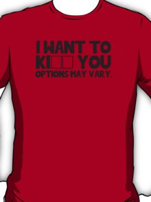 I want to ki _ _ you. Options may vary. T-Shirt