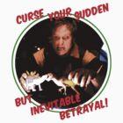 CURSE YOUR SUDDEN BUT INEVITABLE BETRAYAL! by mist3ra