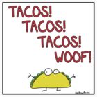 Tacos! Tacos! Tacos! by firstdog