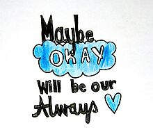 Maybe Okay Will Be Our Always by Loiscowie