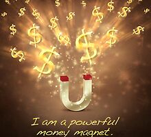 I Am A Powerful Money Magnet. by ArtsyFunZenLove
