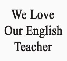 We Love Our English Teacher  by supernova23
